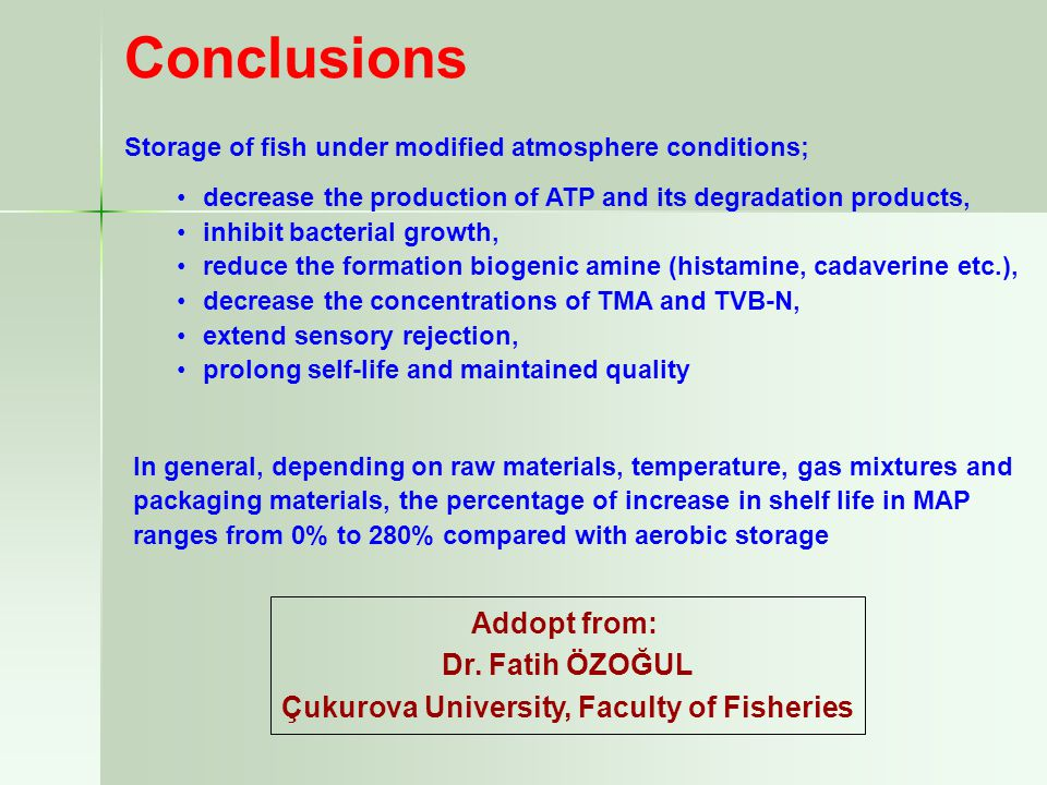 Conclusions Storage of fish under modified atmosphere conditions; decrease the production of ATP and its degradation products, inhibit bacterial growt