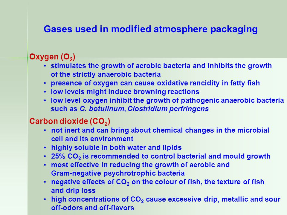 Gases used in modified atmosphere packaging Oxygen (O 2 ) stimulates the growth of aerobic bacteria and inhibits the growth of the strictly anaerobic