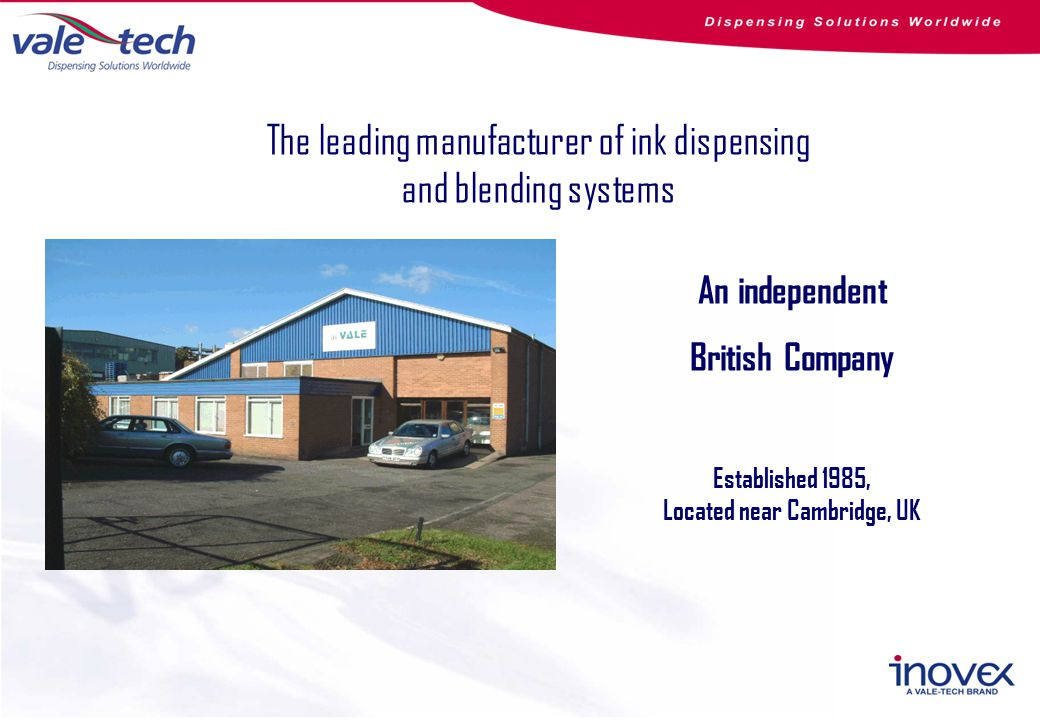 An independent British Company Established 1985, Located near Cambridge, UK The leading manufacturer of ink dispensing and blending systems