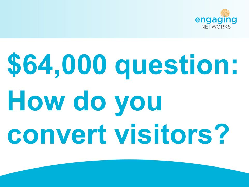 $64,000 question: How do you convert visitors