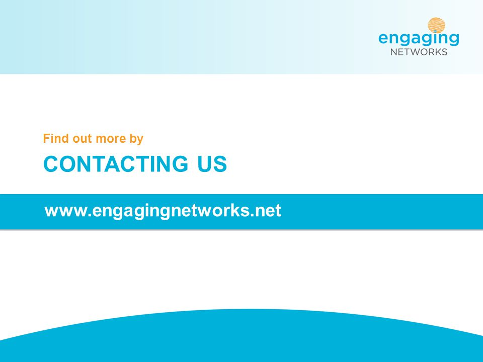 Find out more by CONTACTING US www.engagingnetworks.net