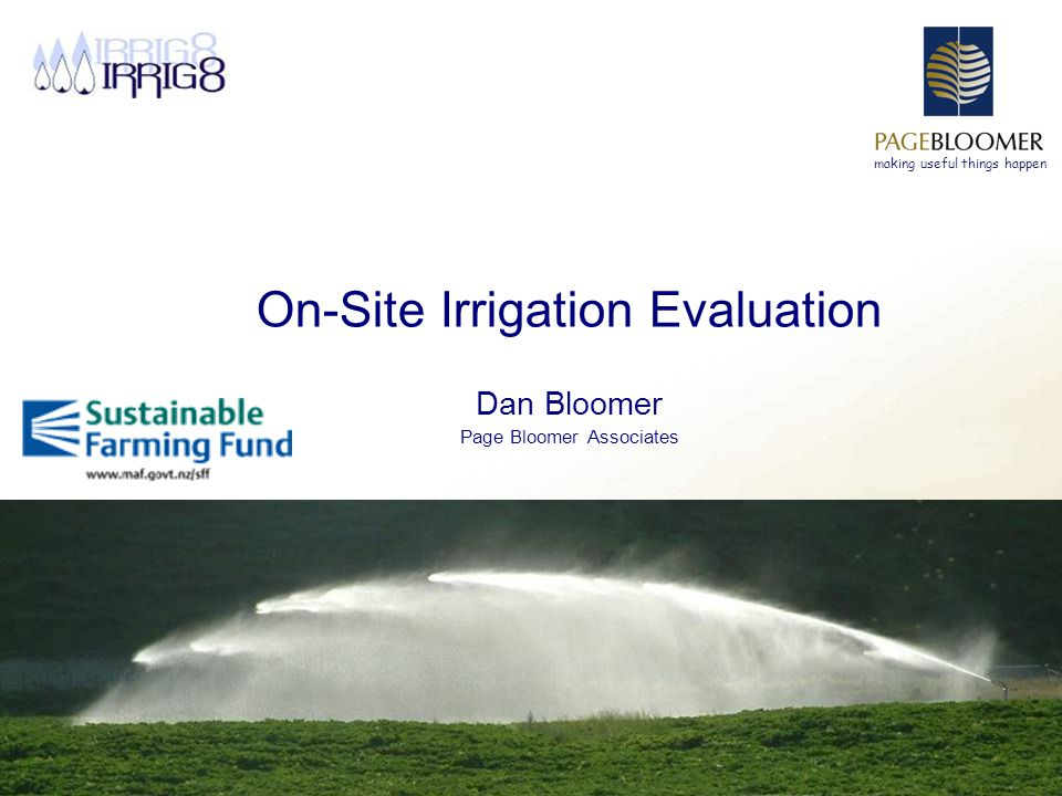 making useful things happen On-Site Irrigation Evaluation Dan Bloomer Page Bloomer Associates
