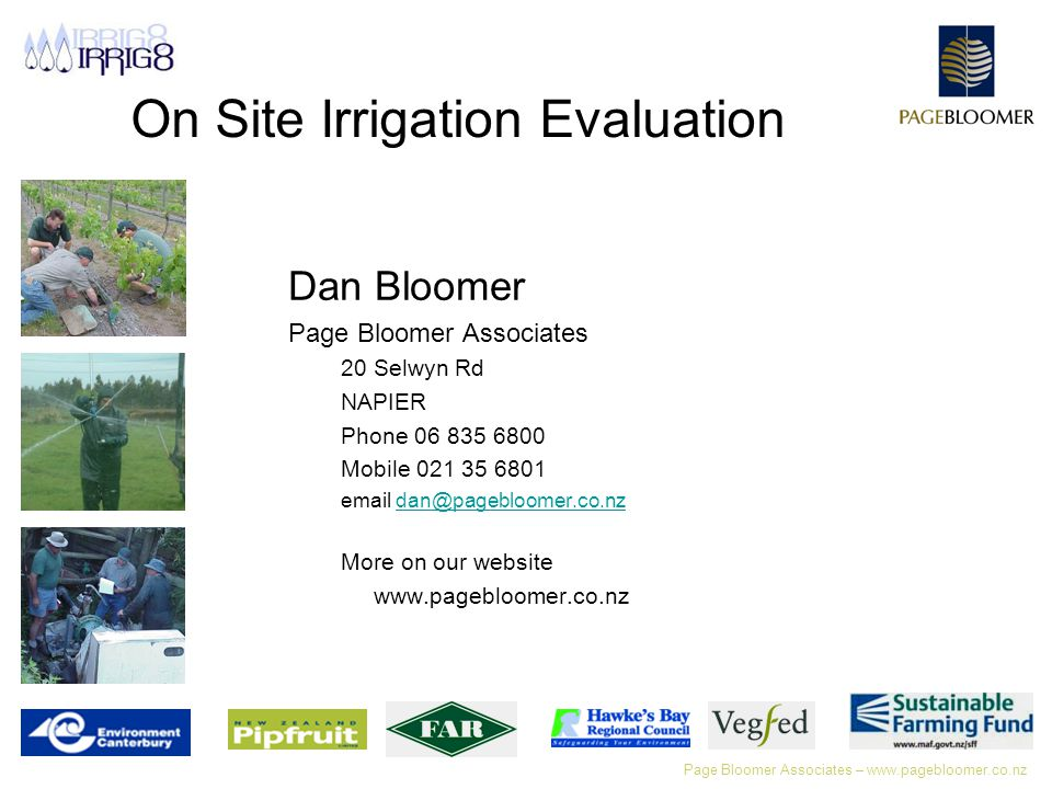 Page Bloomer Associates – www.pagebloomer.co.nz On Site Irrigation Evaluation Dan Bloomer Page Bloomer Associates 20 Selwyn Rd NAPIER Phone 06 835 6800 Mobile 021 35 6801 email dan@pagebloomer.co.nzdan@pagebloomer.co.nz More on our website www.pagebloomer.co.nz