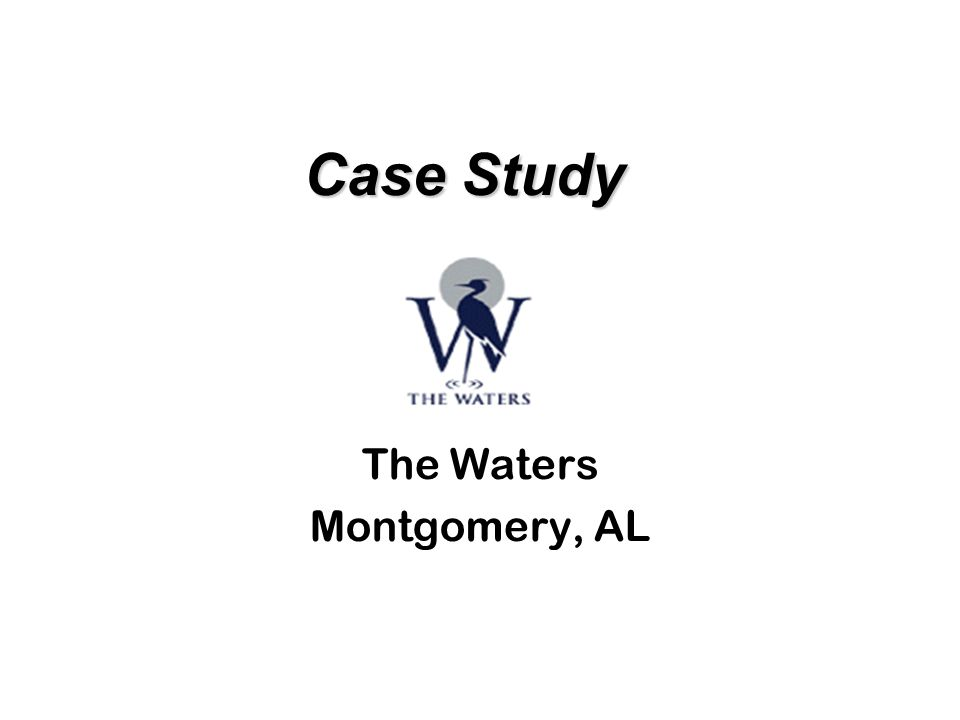 Case Study Case Study The Waters Montgomery, AL