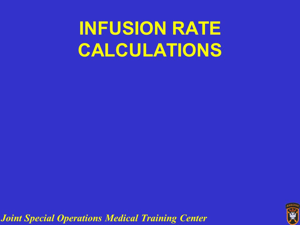 Joint Special Operations Medical Training Center INFUSION RATE CALCULATIONS