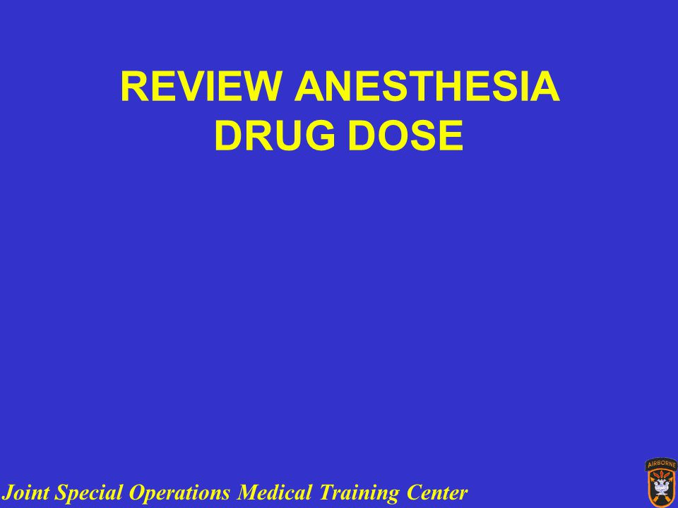 Joint Special Operations Medical Training Center REVIEW ANESTHESIA DRUG DOSE
