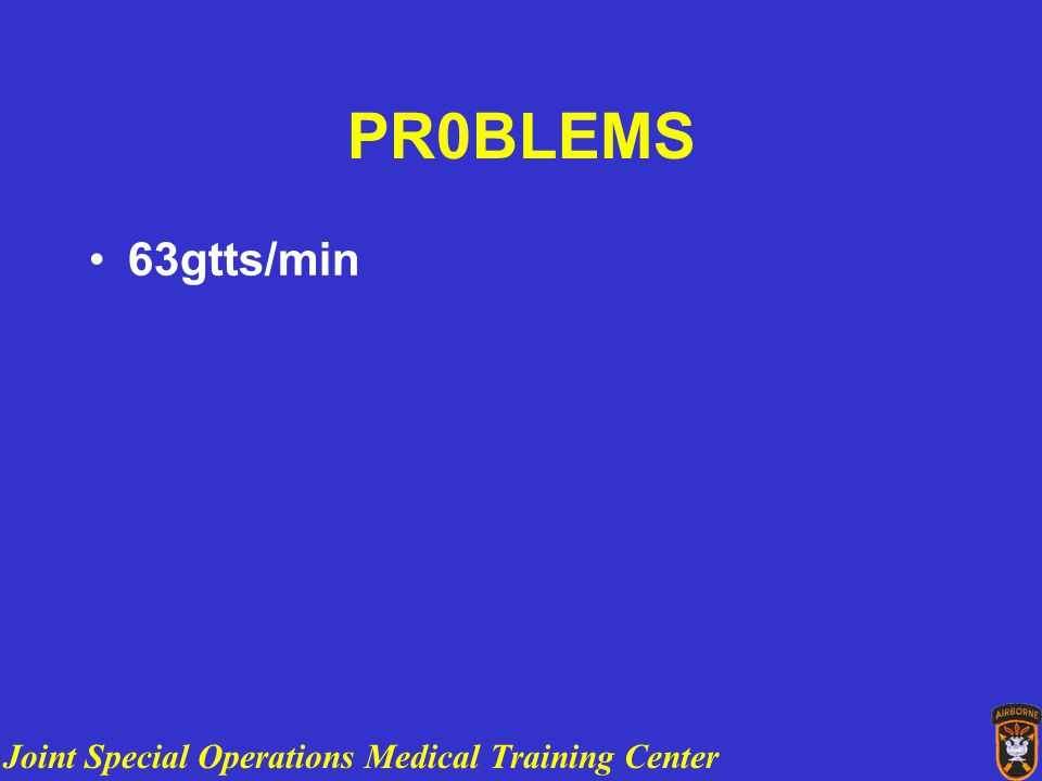 Joint Special Operations Medical Training Center PR0BLEMS 63gtts/min