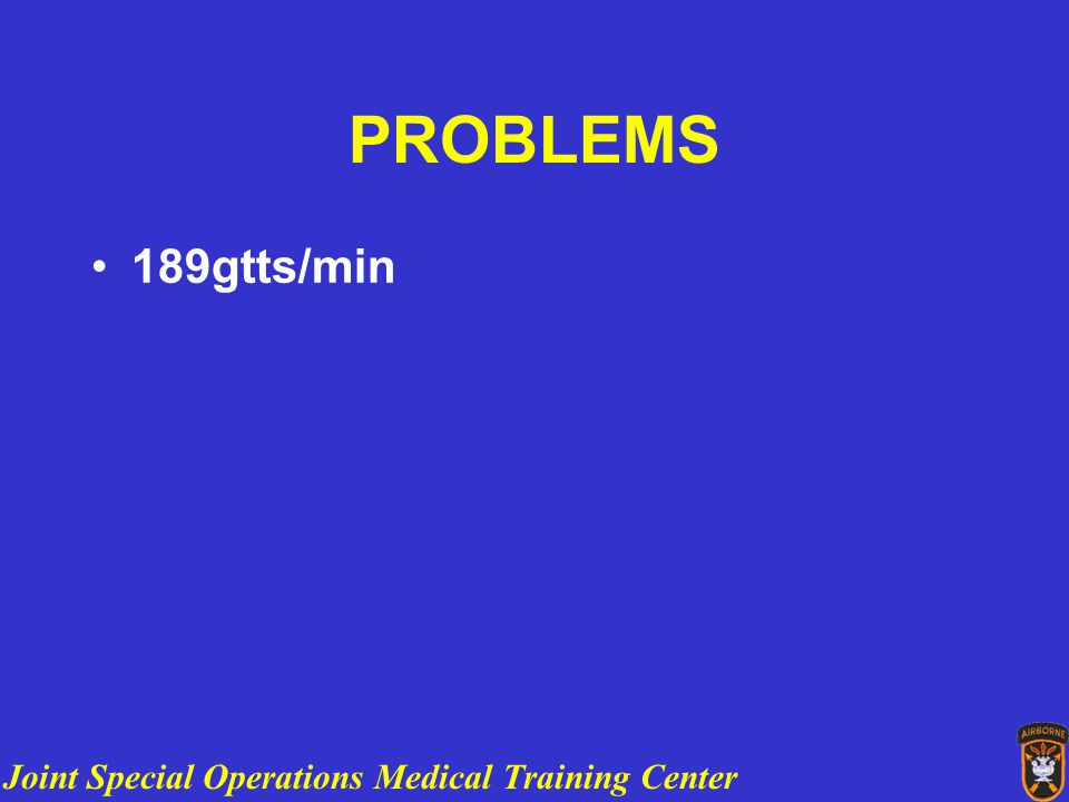 Joint Special Operations Medical Training Center PROBLEMS 189gtts/min