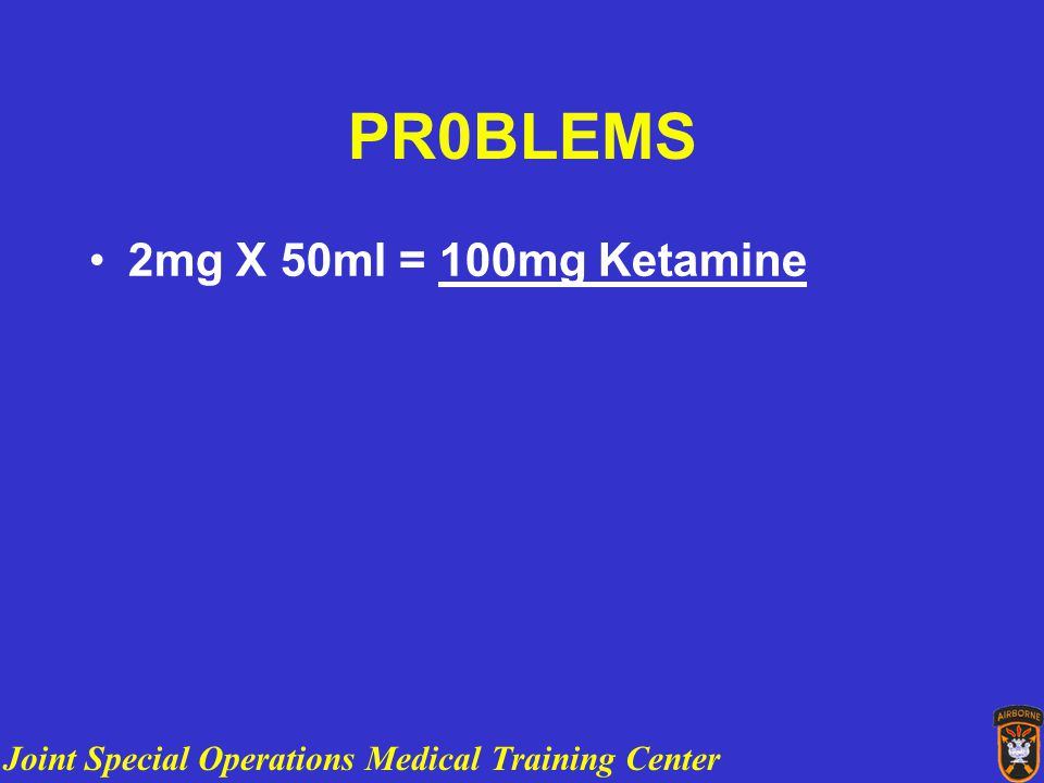 Joint Special Operations Medical Training Center PR0BLEMS 2mg X 50ml = 100mg Ketamine