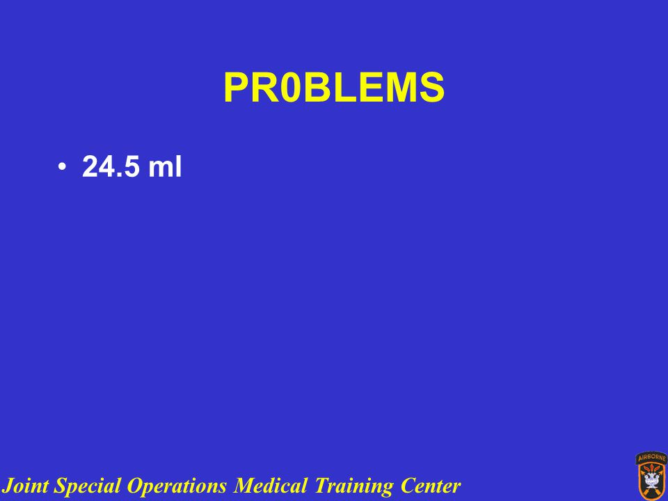 Joint Special Operations Medical Training Center PR0BLEMS 24.5 ml