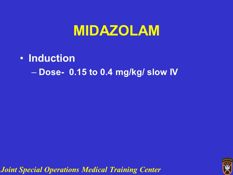Joint Special Operations Medical Training Center MORPHINE Maintenance dose 2 to 20 mcg/kg/ IV drip
