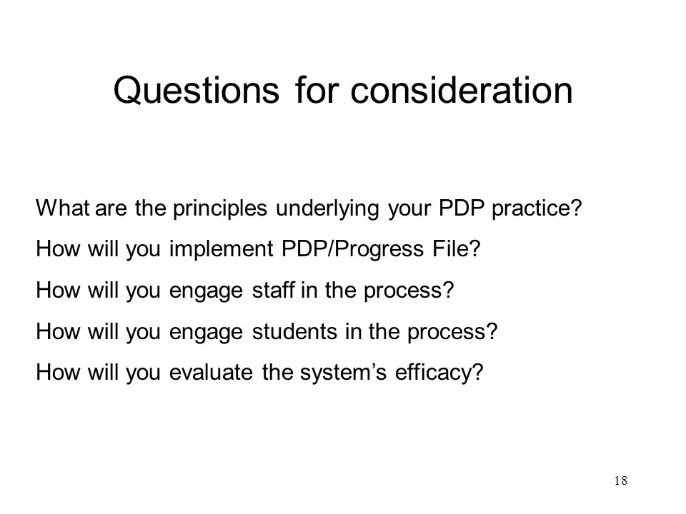18 Questions for consideration What are the principles underlying your PDP practice.