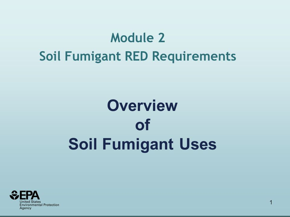 1 Overview of Soil Fumigant Uses Module 2 Soil Fumigant RED Requirements