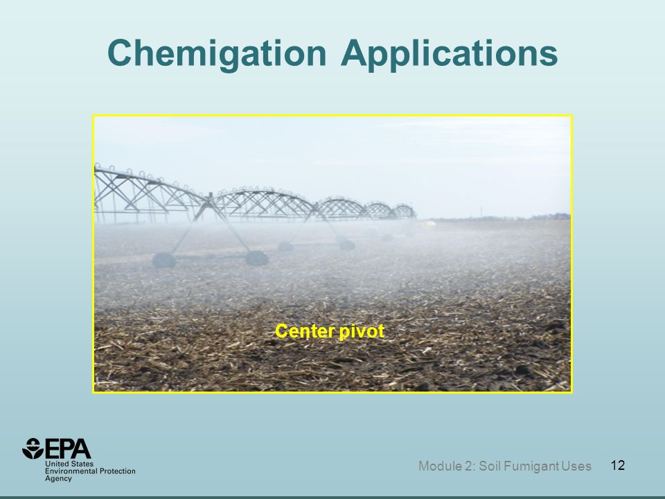 12 Chemigation Applications Center pivot Module 2: Soil Fumigant Uses