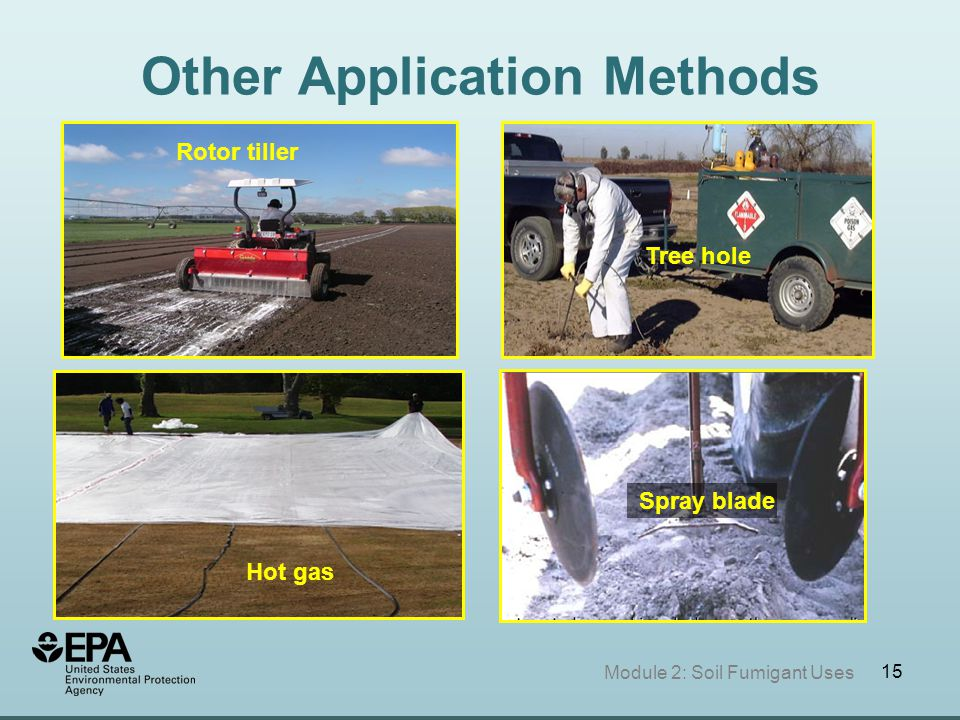 15 Other Application Methods Tree hole Hot gas Rotor tiller Module 2: Soil Fumigant Uses Spray blade