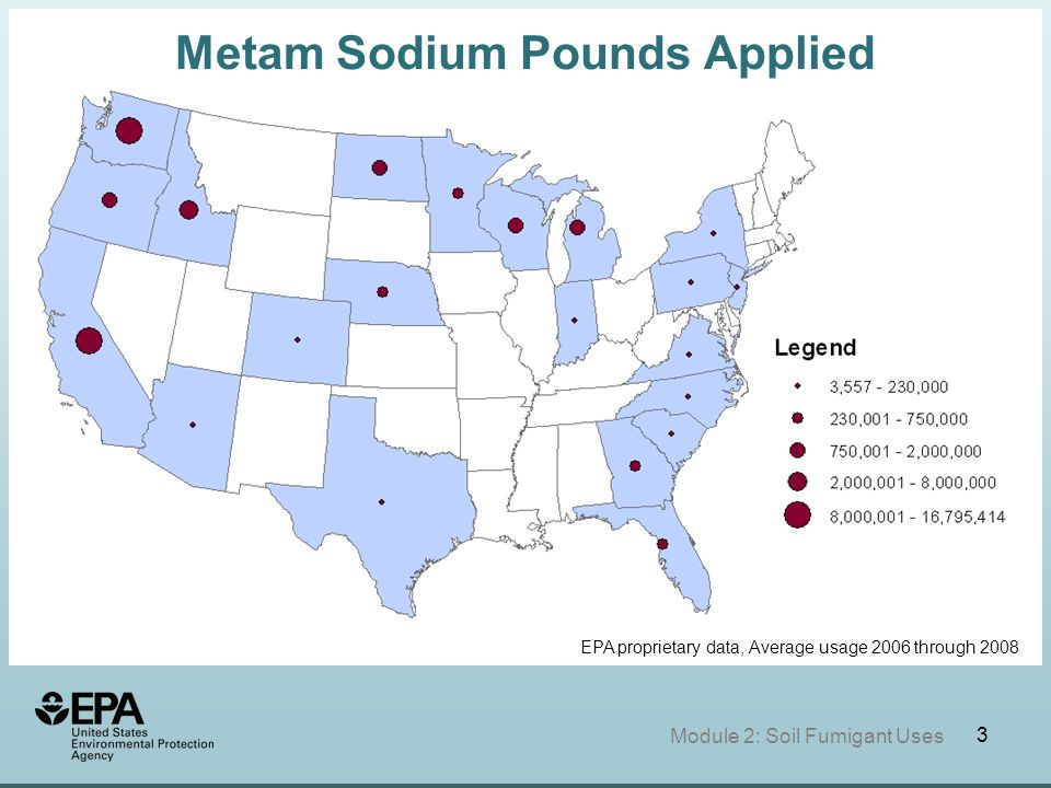 3 Module 2: Soil Fumigant Uses EPA proprietary data, Average usage 2006 through 2008 Metam Sodium Pounds Applied