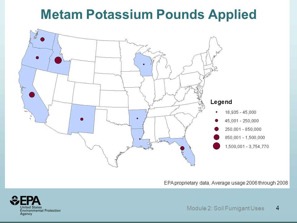 4 Module 2: Soil Fumigant Uses EPA proprietary data, Average usage 2006 through 2008 Metam Potassium Pounds Applied