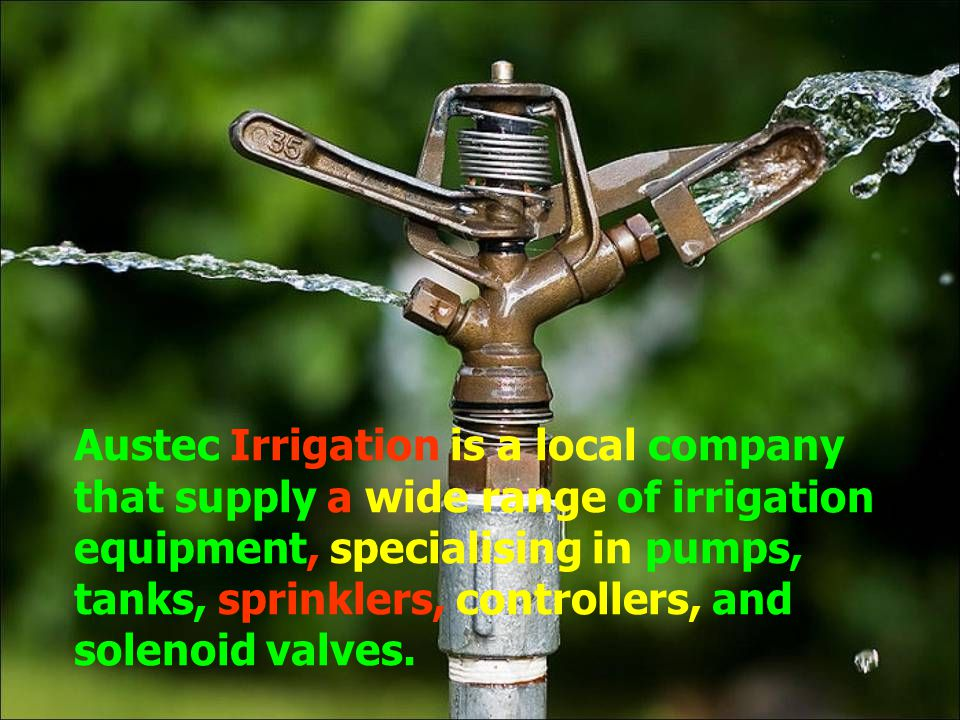 Austec Irrigation is a local company that supply a wide range of irrigation equipment, specialising in pumps, tanks, sprinklers, controllers, and solenoid valves.