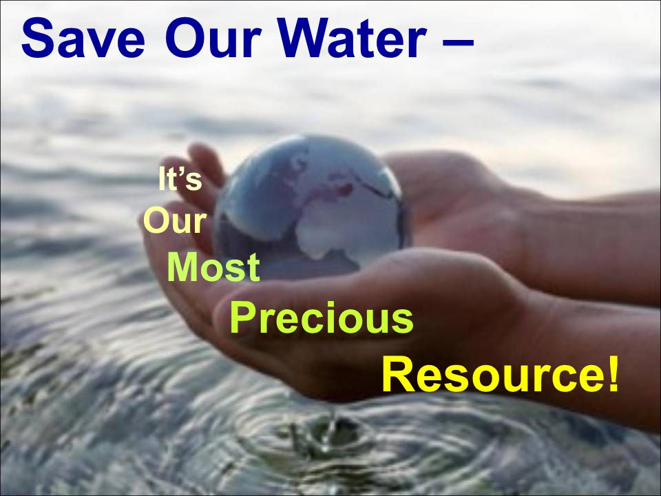 Save Our Water – It's Our Most Precious Resource!