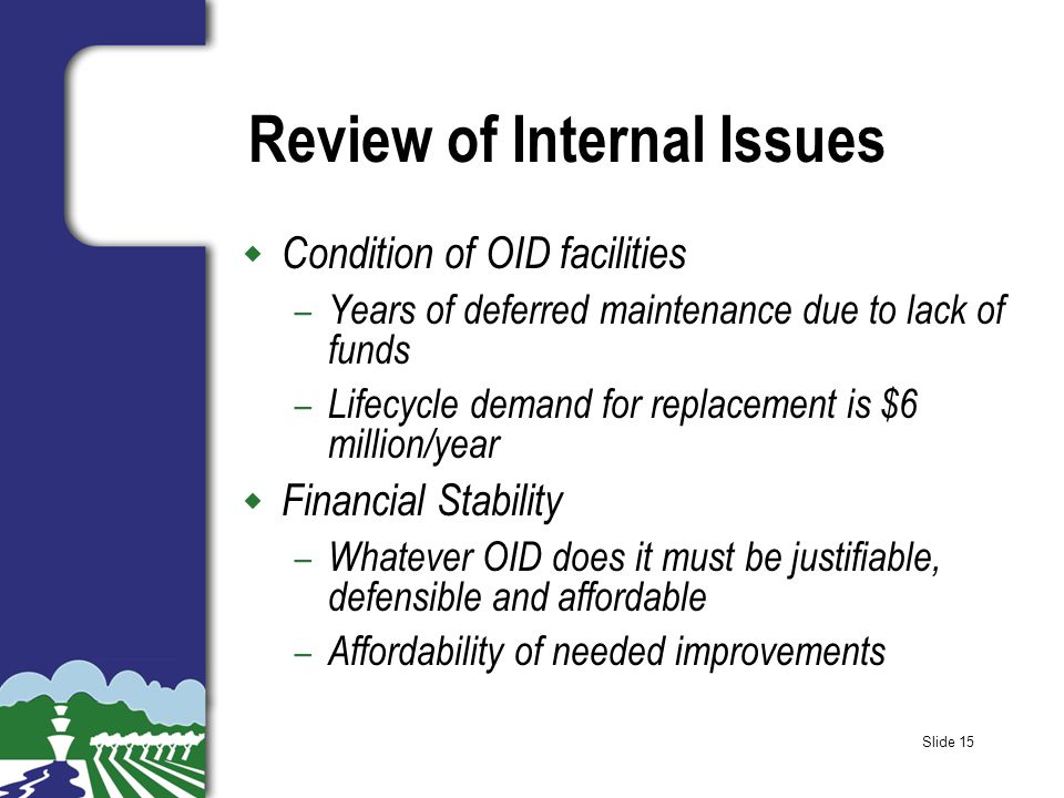 Slide 15 Review of Internal Issues w Condition of OID facilities – Years of deferred maintenance due to lack of funds – Lifecycle demand for replaceme