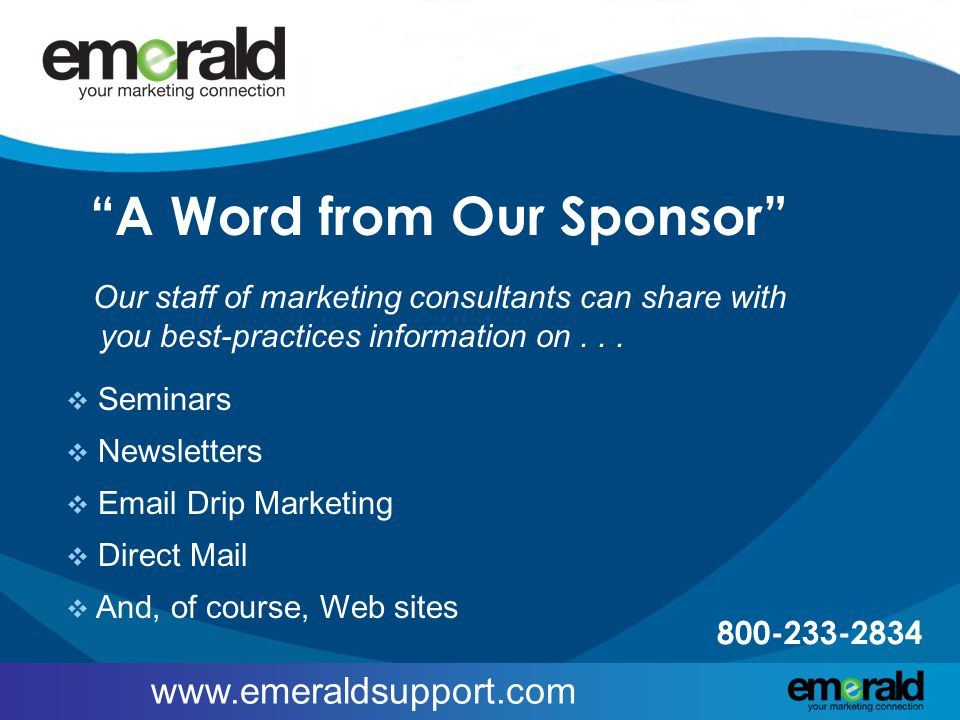 """www.emeraldsupport.com """"A Word from Our Sponsor""""  Seminars  Newsletters  Email Drip Marketing  Direct Mail  And, of course, Web sites Our staff o"""