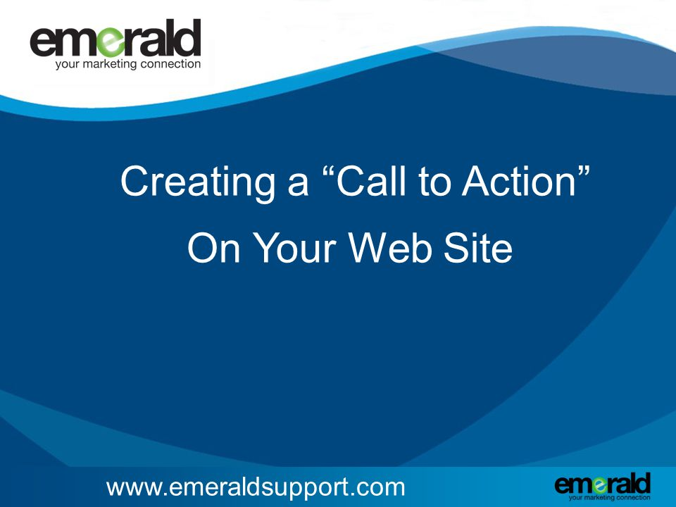 """www.emeraldsupport.com Creating a """"Call to Action"""" On Your Web Site"""