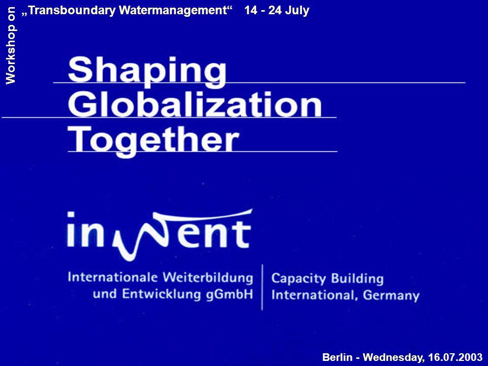 "Berlin - Wednesday, 16.07.2003 ""Transboundary Watermanagement 14 - 24 July Workshop on"