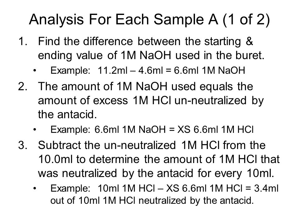 Analysis For Each Sample A (1 of 2) 1.Find the difference between the starting & ending value of 1M NaOH used in the buret. Example: 11.2ml – 4.6ml =