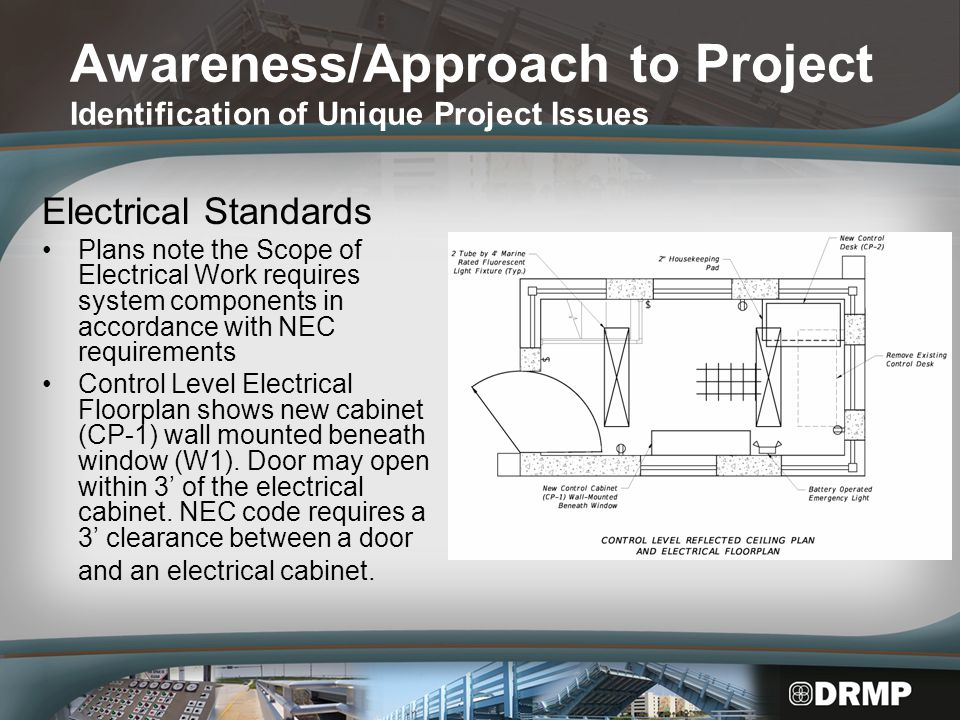 Awareness/Approach to Project Identification of Unique Project Issues Electrical Standards Plans note the Scope of Electrical Work requires system components in accordance with NEC requirements Control Level Electrical Floorplan shows new cabinet (CP-1) wall mounted beneath window (W1).