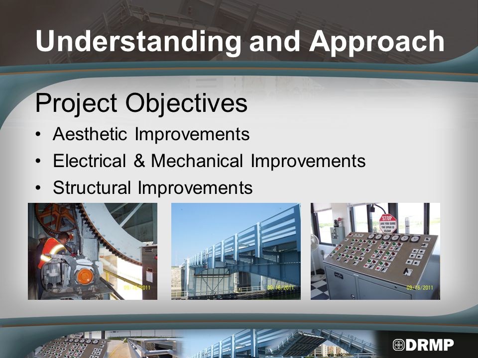 Understanding and Approach Project Objectives Aesthetic Improvements Electrical & Mechanical Improvements Structural Improvements
