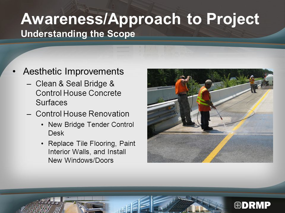 Awareness/Approach to Project Understanding the Scope Electrical/Mechanical Improvements Span Motor Brake System Speed Reducer & Gear Train Rack Live Load Shoes Electrical Disconnects Pinion Gear Limit Switches & Transducers New Control Console Electrical Cabinet Upgrades Trunnion Assembly Span Locks