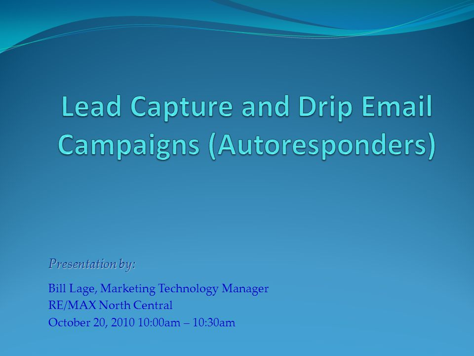 Presentation by: Bill Lage, Marketing Technology Manager RE/MAX North Central October 20, 2010 10:00am – 10:30am