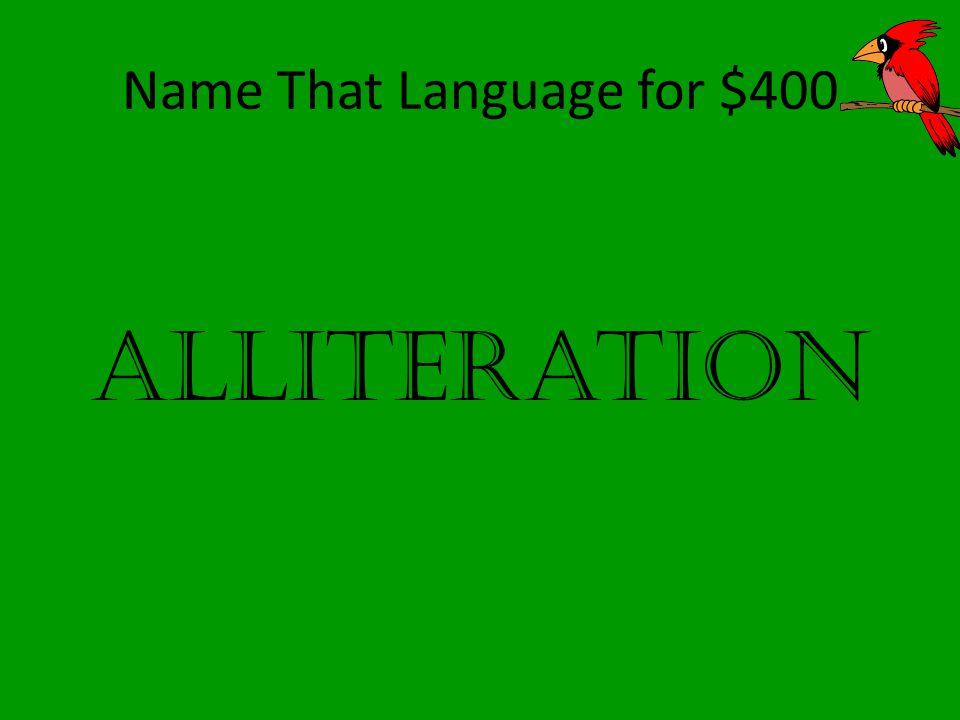 Name That Language for $400 Alliteration