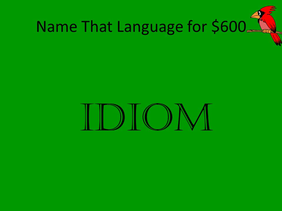 Name That Language for $600 IDIOM