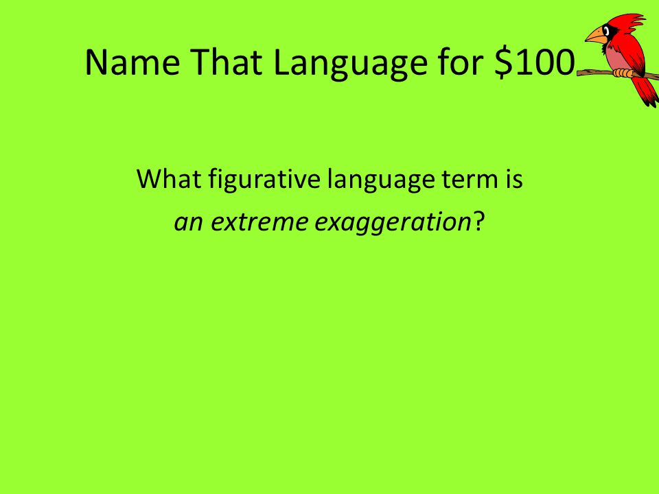 Name That Language for $100 Hyperbole
