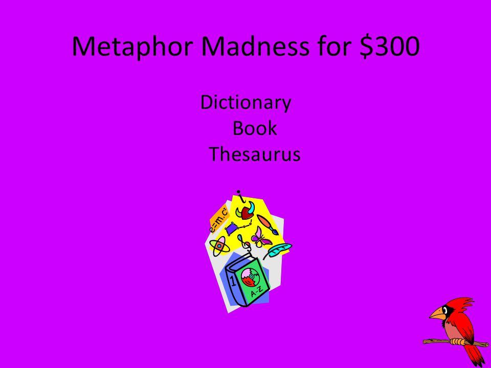 Metaphor Madness for $300 Dictionary Book Thesaurus