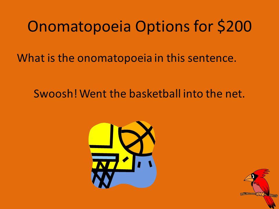 Onomatopoeia Options for $200 What is the onomatopoeia in this sentence.
