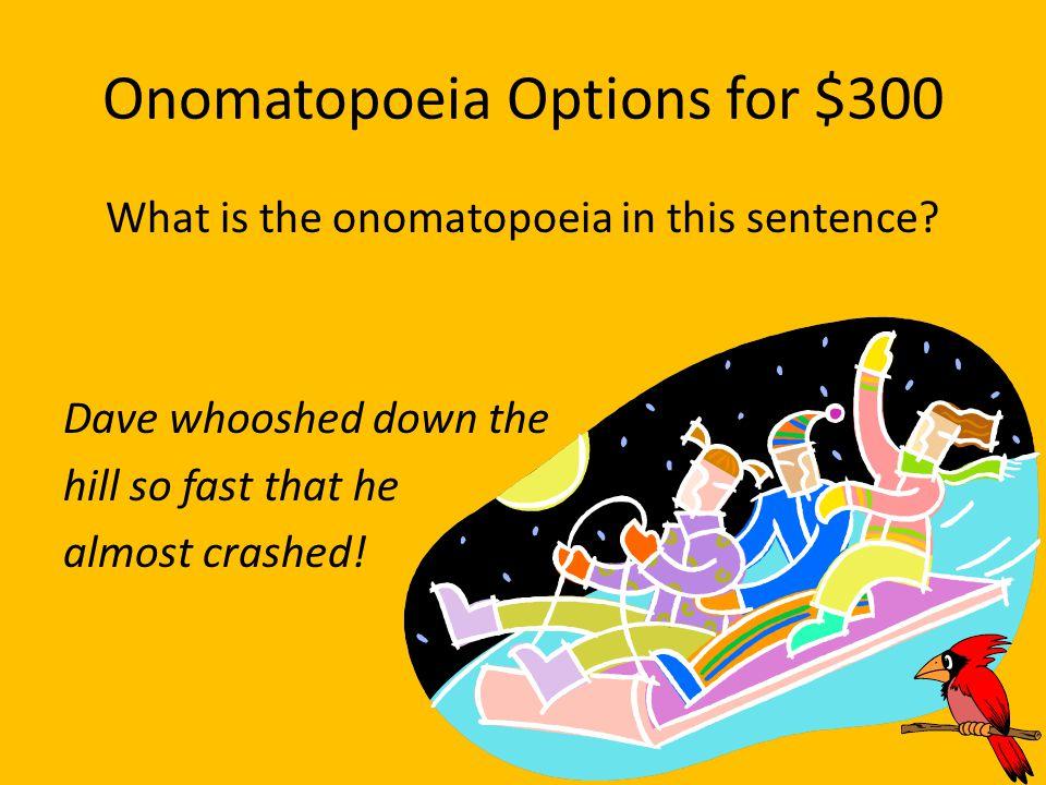 Onomatopoeia Options for $300 What is the onomatopoeia in this sentence.