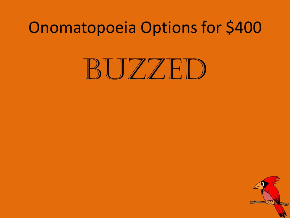 Onomatopoeia Options for $400 Buzzed