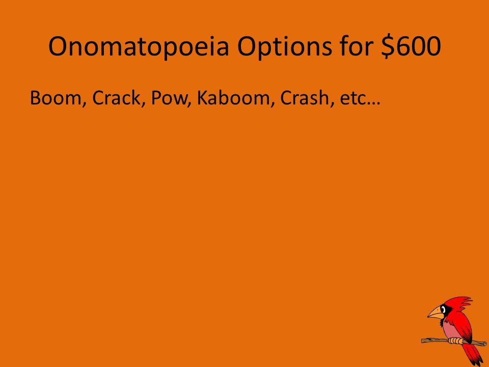 Onomatopoeia Options for $600 Boom, Crack, Pow, Kaboom, Crash, etc…