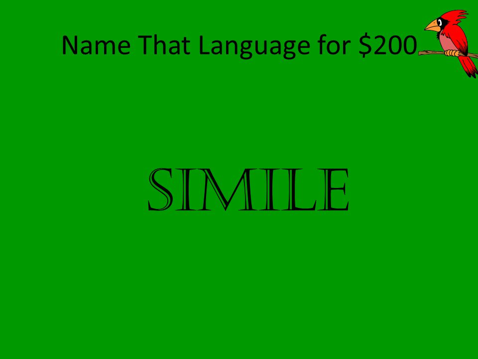 Name That Language for $300 What figurative language term compares two things stating that one thing is another.