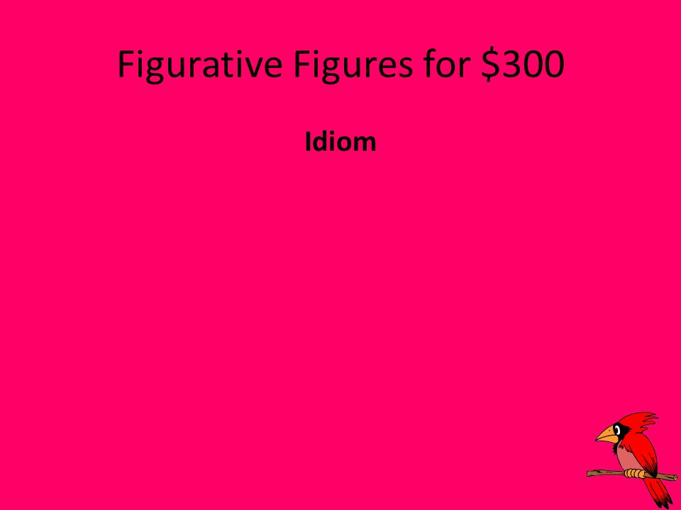 Figurative Figures for $300 Idiom