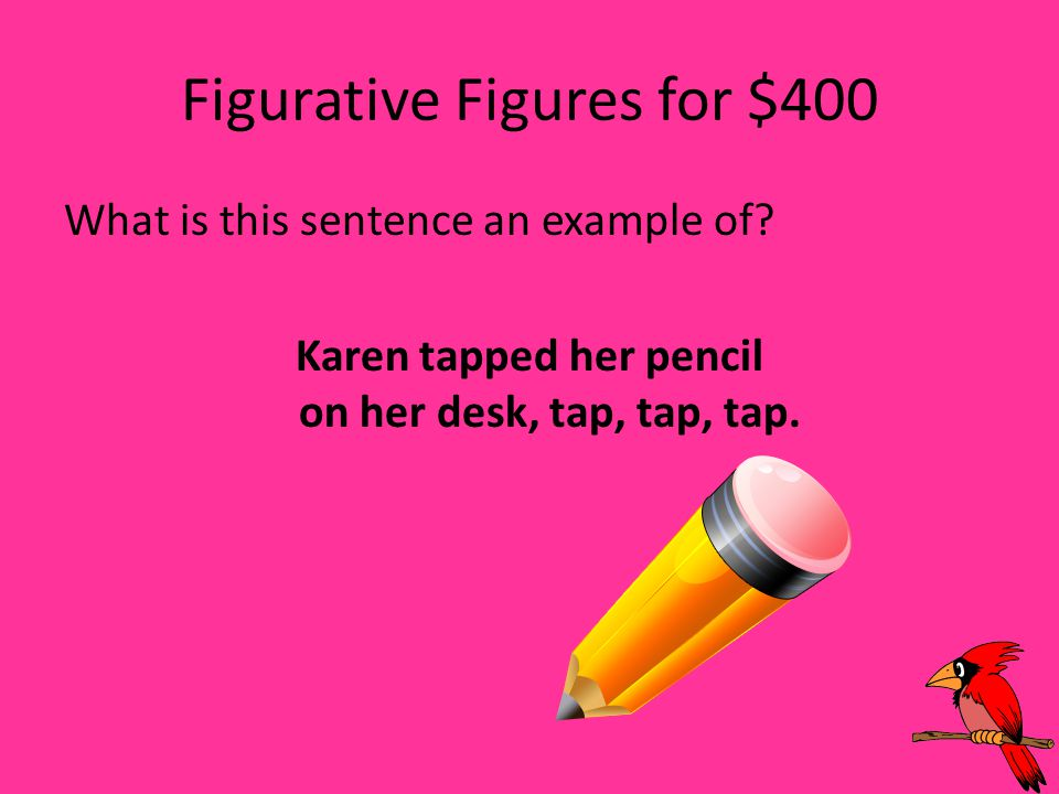 Figurative Figures for $400 What is this sentence an example of.