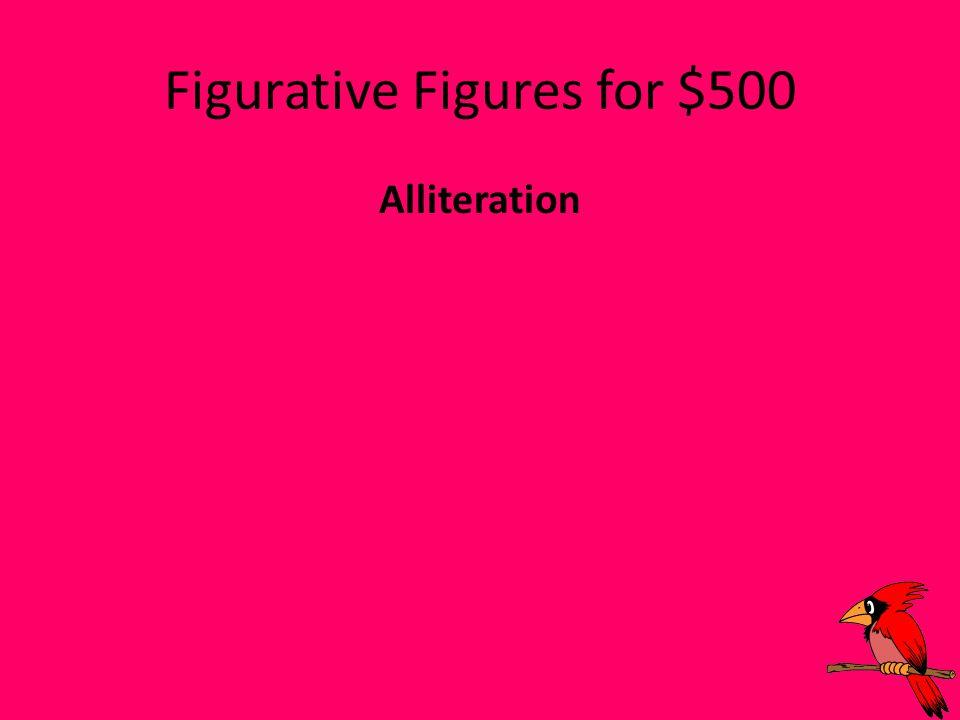 Figurative Figures for $500 Alliteration