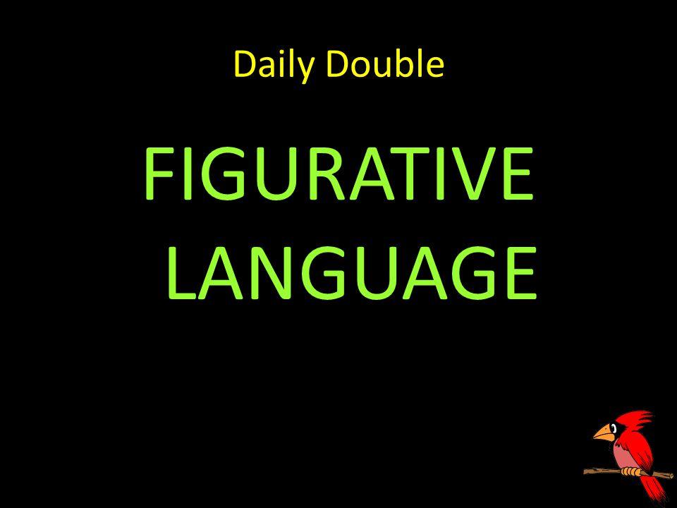 Daily Double FIGURATIVE LANGUAGE