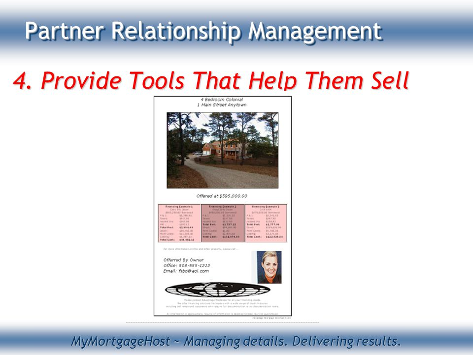 MyMortgageHost ~ Managing details. Delivering results. Partner Relationship Management 4. Provide Tools That Help Them Sell
