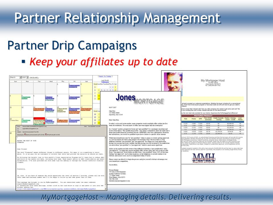 MyMortgageHost ~ Managing details. Delivering results. Partner Relationship Management Partner Drip Campaigns  Keep your affiliates up to date