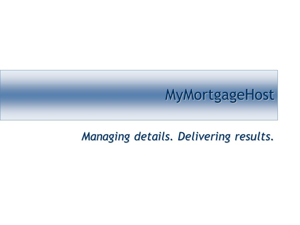 MyMortgageHostMyMortgageHost Managing details. Delivering results.