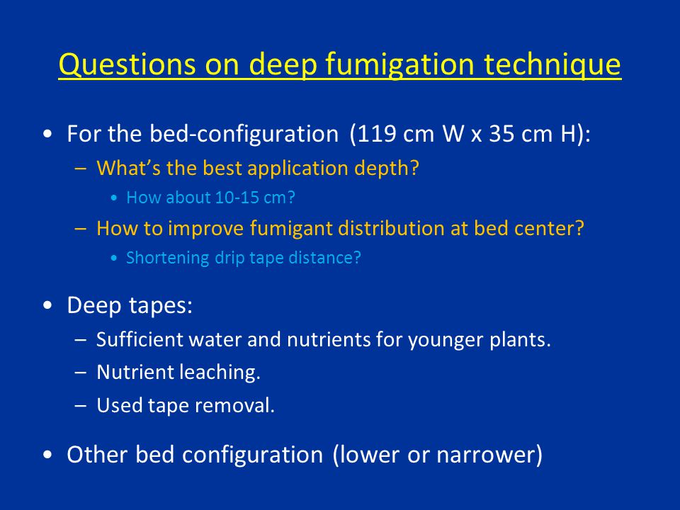 Questions on deep fumigation technique For the bed-configuration (119 cm W x 35 cm H): –What's the best application depth.