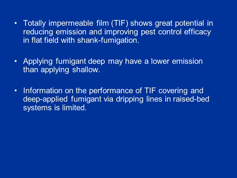 Totally impermeable film (TIF) shows great potential in reducing emission and improving pest control efficacy in flat field with shank-fumigation.